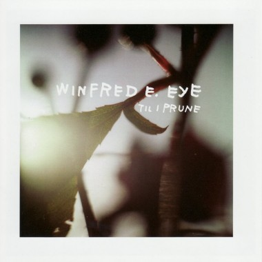 Winfred E. Eye - Til I Prune